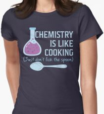 Chemistry Is Like Cooking Funny T Shirt Women's Fitted T-Shirt