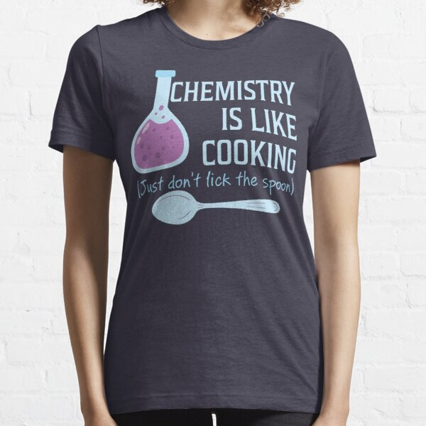 Chemistry Is Like Cooking Funny T Shirt Essential T-Shirt