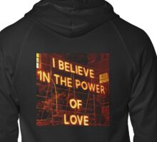 I believe in the POWER OF LOVE. Zipped Hoodie
