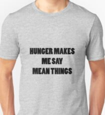 Hunger makes me say mean things T-Shirt
