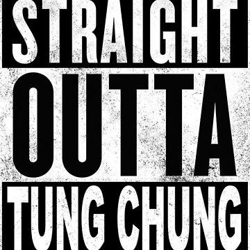 Straight Outta Tung Chung, Hong Kong by MyFunTeez