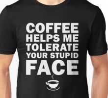 Coffee Helps Me Tolerate Your Stupid Face Shirt Unisex T-Shirt