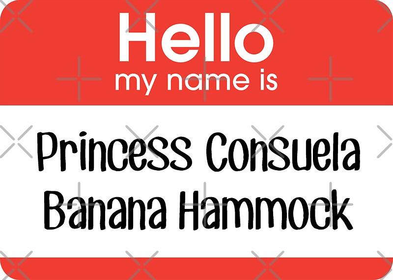 Quot Hello My Name Is Princess Consuela Banana Hammock