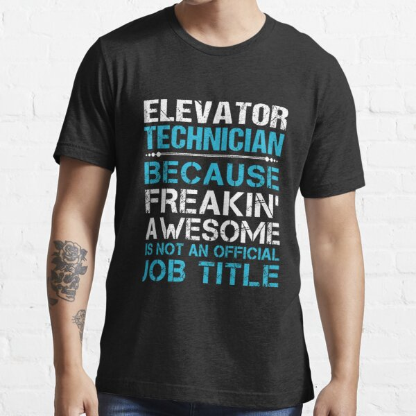 Elevator Technician T Shirt - Freaking Awesome Gift Item Tee Essential T-Shirt