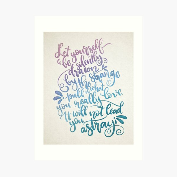 Let Yourself Be Silently Drawn Art Print