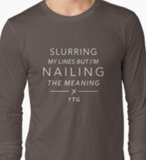Slurring My Lines But I'm Nailing the Meaning Long Sleeve T-Shirt