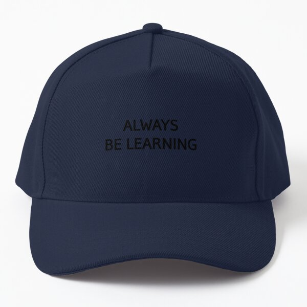 Always be learning inspirational quotes Baseball Cap