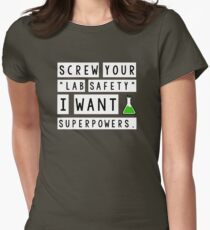 Screw your lab safety, I want super powers T-Shirt
