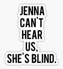 Jenna Can not Hear Us, She's Blind. Sticker