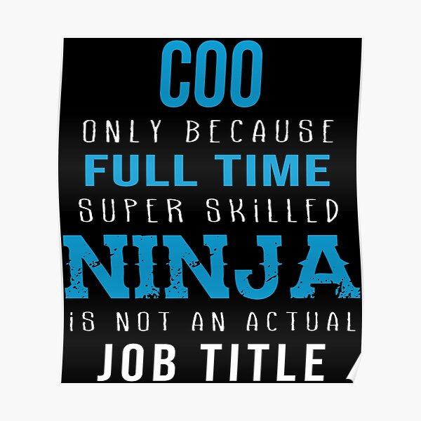 Coo Only Because Full Time Super Skilled Ninja Is Not An Actual Job Title Poster