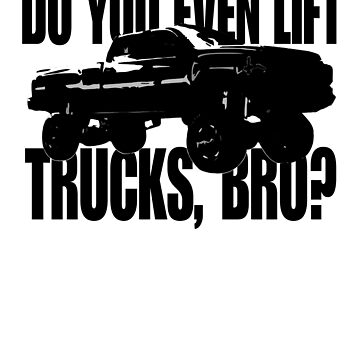 Do You Even Lift Trucks, Bro? by Trailerparkman