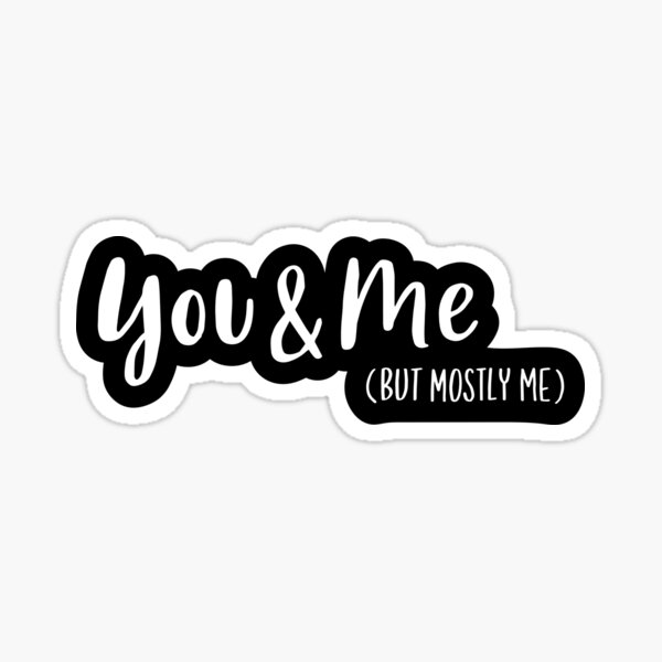 You & Me (But Mostly Me) – The Book of Mormon Sticker