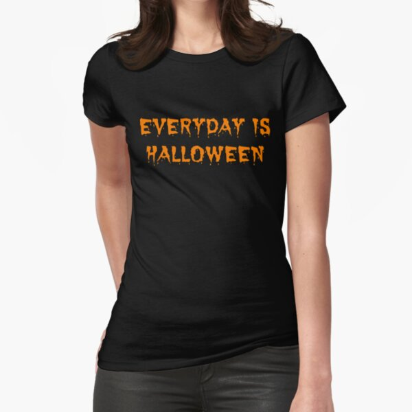 Everyday is Halloween Fitted T-Shirt