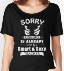 Sorry this guy is already taken by a smart & sexy teacher Women's Relaxed Fit T-Shirt
