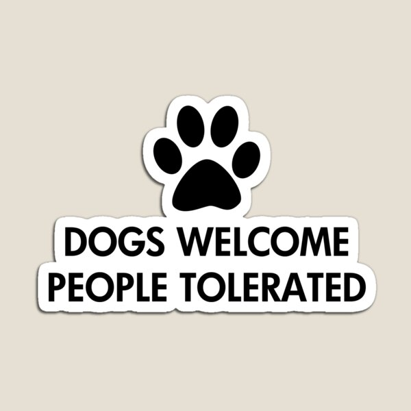 Dogs Welcome People Tolerated Magnet