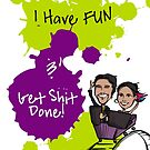 I Have FUN & Get Shit Done! by Em B-)