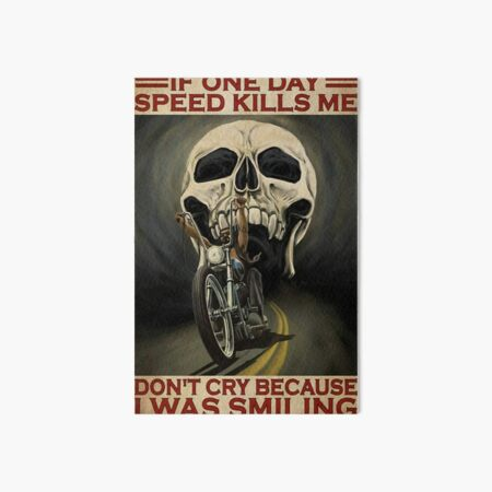 If One Day Speed Kills Me Dont cry Because I Was Smiling Art Board Print