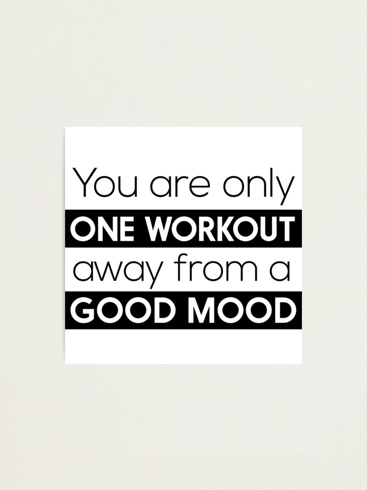 Alternate view of You are only one workout away from a good mood Photographic Print