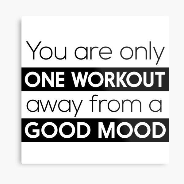You are only one workout away from a good mood Metal Print