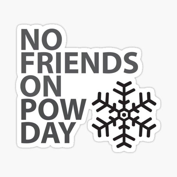 No Friends On Pow Day Sticker
