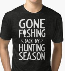 Gone Fishing. Back by hunting season Tri-blend T-Shirt