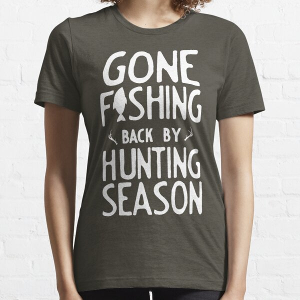 Gone Fishing. Back by hunting season Essential T-Shirt