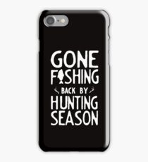 Gone Fishing. Back by hunting season iPhone Case/Skin