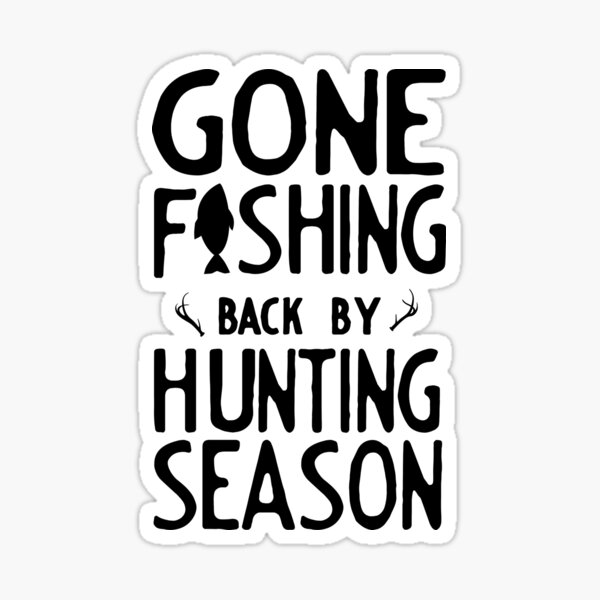 Gone Fishing. Back by hunting season Sticker