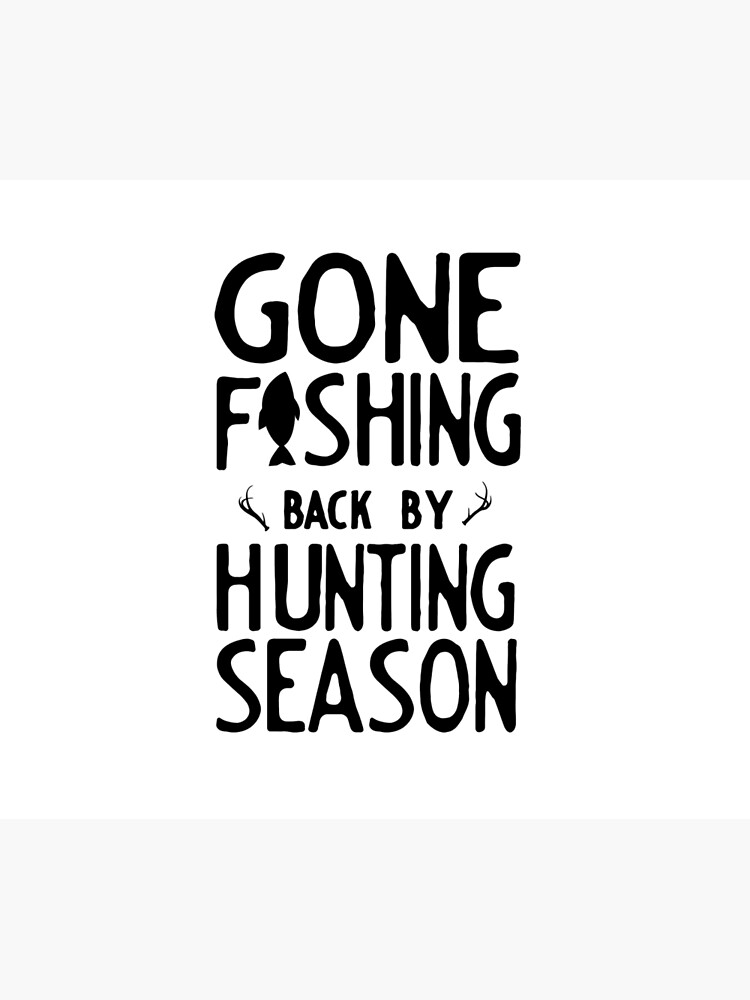 Gone Fishing. Back by hunting season by bravos