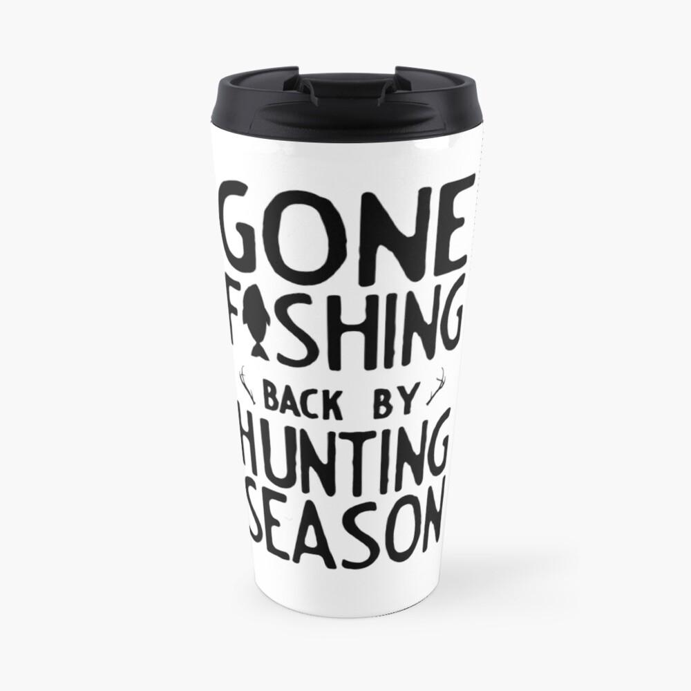 Gone Fishing. Back by hunting season Travel Mug
