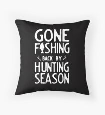 Gone Fishing. Back by hunting season Throw Pillow