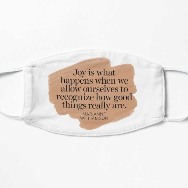 """""""Joy is what happens when we allow ourselves to recognize how good things really are    Marianne Williamson Quotes Flat Mask"""