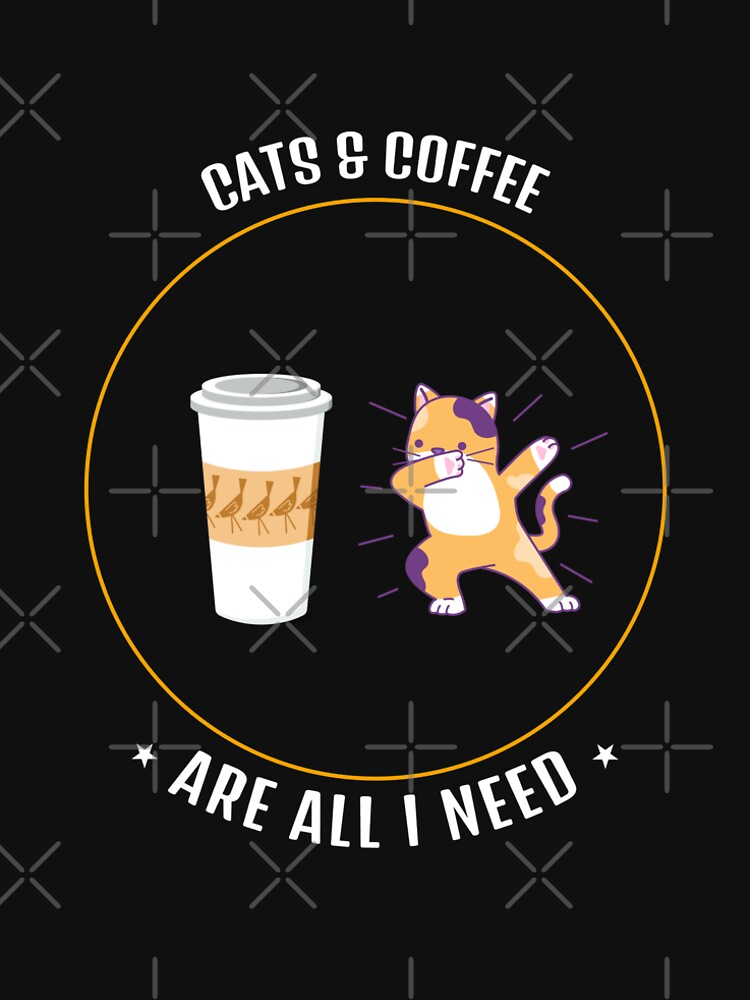 Cats & Coffee Are All I Need by NiftyTees