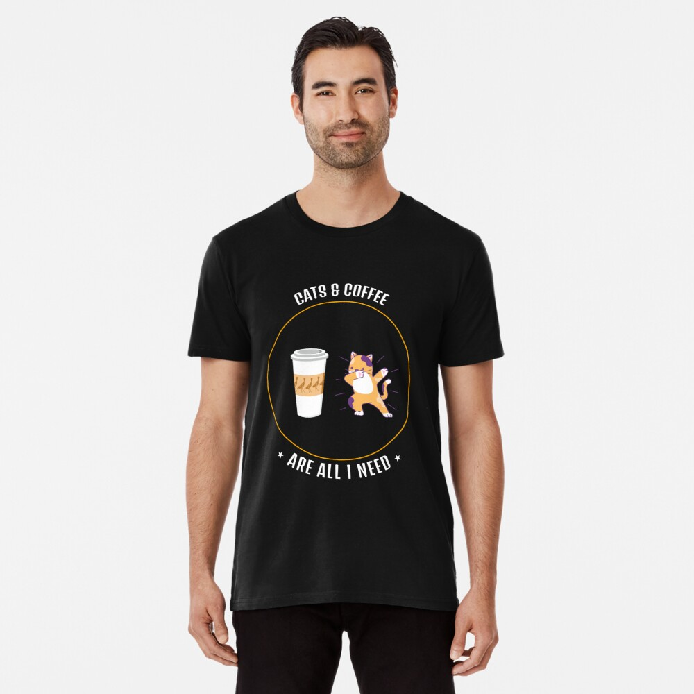 Cats & Coffee Are All I Need Premium T-Shirt
