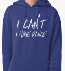 I can't I have Dance Pullover Hoodie