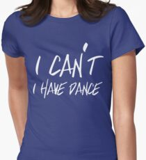 I can't I have Dance Women's Fitted T-Shirt