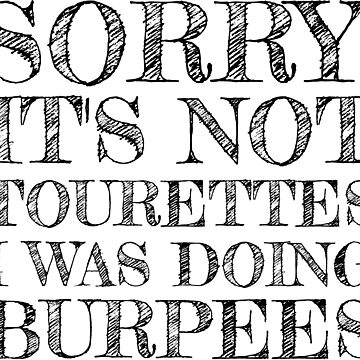 I Was Doing Burpees - Black Text by CrazyShirtLady