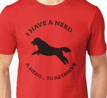 Need to retrieve flat coated retriever shirt Unisex T-Shirt