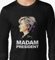 Hillary Clinton Madam President Long Sleeve T-Shirt