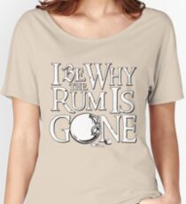Why The Rum Is Gone Women's Relaxed Fit T-Shirt