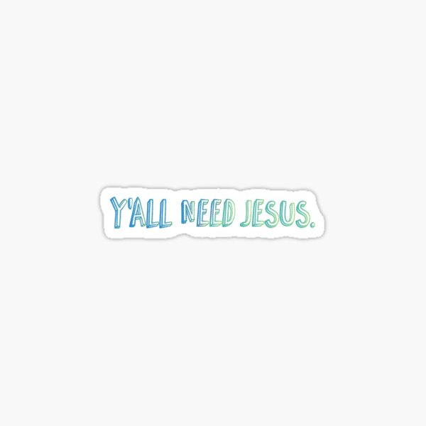 Y'all need jesus. Sticker