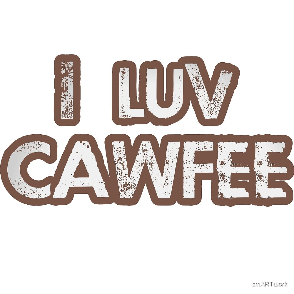 I Luv Cawfee by smARTwork