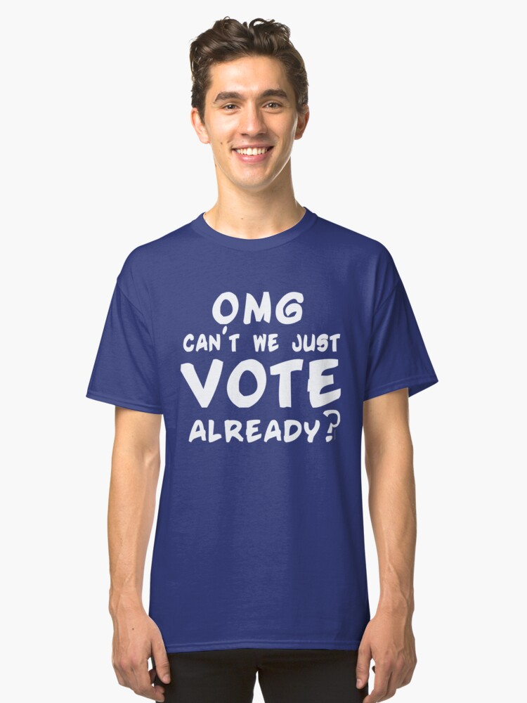 Can't We Just Vote Already Classic T-Shirt Front