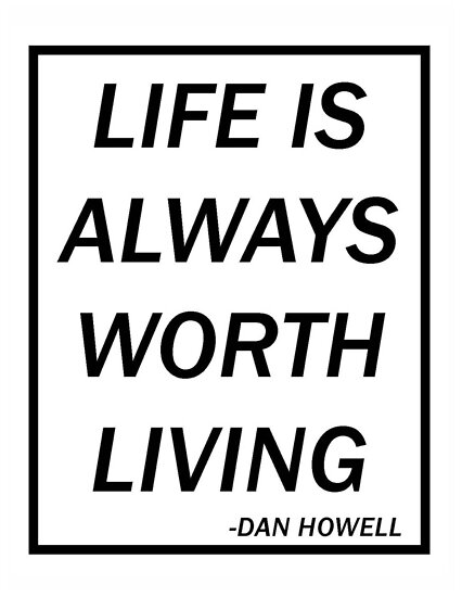 """Dan Howell """"Life Is Always Worth Living"""" by addyson"""