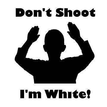 Don't Shoot, I'm White! (Alternate) by IcyWhale