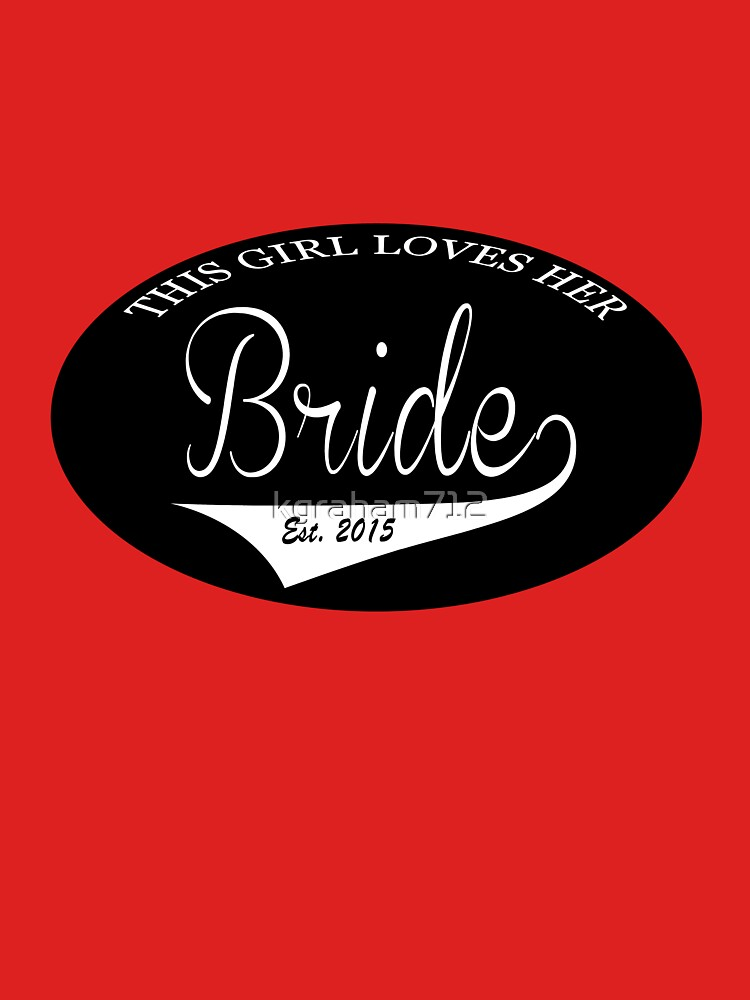 This Girl Loves Her Bride Est 2015 by kgraham712