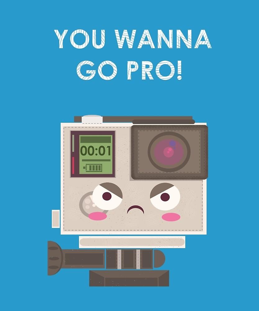 Oh? You Wanna GO PRO! by shimmyshammy