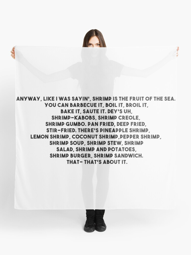 Anyway, like I was sayin', shrimp is the fruit of the sea | Scarf