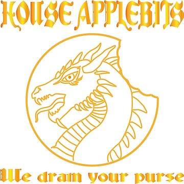 """""""We drain your purse"""" being the words of House Applebits von Exilant"""