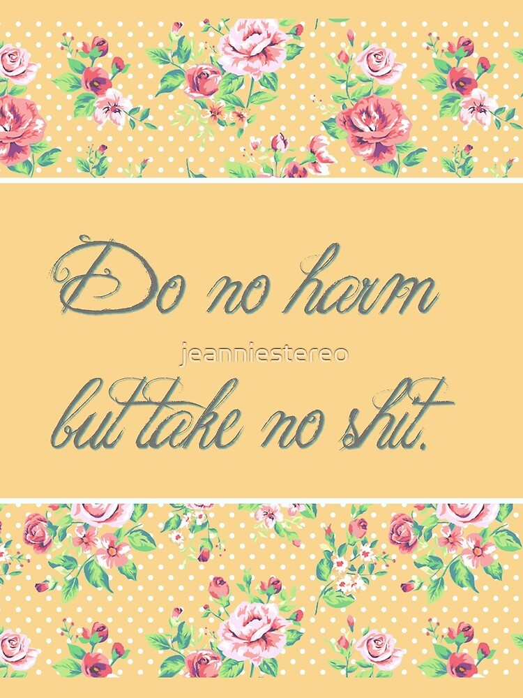 Do no Harm but Take no Shit by jeanniestereo
